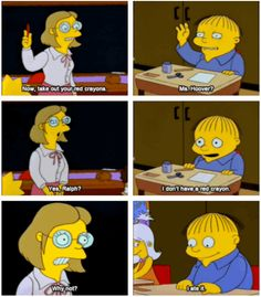 Ralph owns up to his mistakes. 27 Reasons Why We Should All Aspire To Be Ralph Wiggum Simpsons Funny Quotes, Funny Memes, Simpsons Meme, Funny Reaction Pictures, Funny Pictures, The Simpsons Tv Show, Ralph Wiggum, Best Cartoons Ever, Santa's Little Helper
