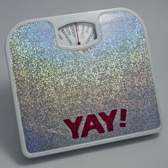 The Yay! scale, which tells you how awesome you are every time you step on it.