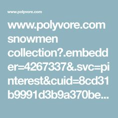 www.polyvore.com snowmen collection?.embedder=4267337&.svc=pinterest&cuid=8cd31b9991d3b9a370bed245a41c4625&id=2062445
