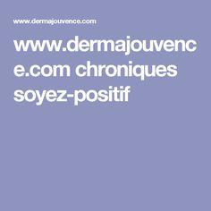 www.dermajouvence.com chroniques soyez-positif
