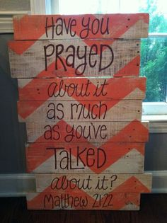 Inspirational Quotes: Have you prayed about it as much as you've talked about it