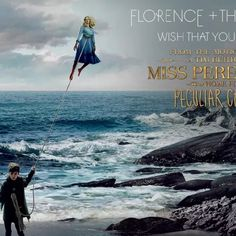 """Wish That You Were Here (From """"Miss Peregrine's Home for Peculiar Children"""") by Florence + The Machine"""