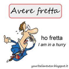 Avere fretta (to be in a hurry). Italian.
