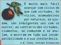 Grafados: E.M. Cioran - É muito mais fácil avançar com vícios do que com virtudes.