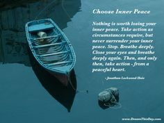 choose inner peace...close your eyes and breath deeply