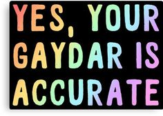 YES YOUR GAYDAR IS ACCURATE