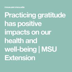 Practicing gratitude has positive impacts on our health and well-being | MSU Extension