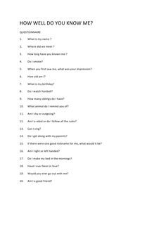 HOW WELL DO YOU KNOW ME?<br />QUESTIONNAIRE<br />What is my name ?<br />Where did we meet ?<br />How long have you known m...