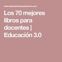 Los 70 mejores libros para docentes | Educación 3.0