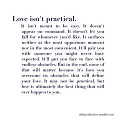 Love isn't practical, but love is ultimately the best thing that will ever happen to you