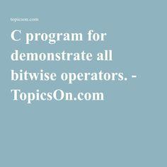 C program for demonstrate all bitwise operators. - TopicsOn.com