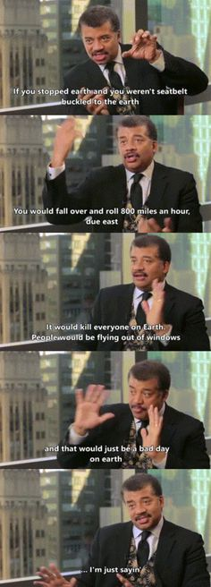 What If Earth Stopped Rotating? Just sayin'. Neil Degrasse Tyson about one of the worst day earth could ever have.