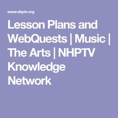 Lesson Plans and WebQuests | Music | The Arts | NHPTV Knowledge Network