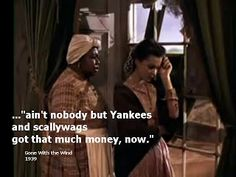 """""""ain't nobody but Yankees and scallywags got that much money now."""" - Mammy and Scarlett at Tara after the Yankees had ransacked all the plantations Wind Movie, Silly Words, Money Now, Tomorrow Is Another Day, Dont Call Me, Gone With The Wind, Film Quotes, Classic Movies, Great Movies"""