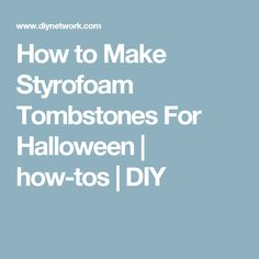 How to Make Styrofoam Tombstones For Halloween | how-tos | DIY