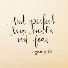 """""""Such love has no fear, because perfect love expels all fear. If we are afraid, it is for fear of punishment, and this shows that we have not fully experienced his perfect love."""" - 1 John 4:18 NLT"""