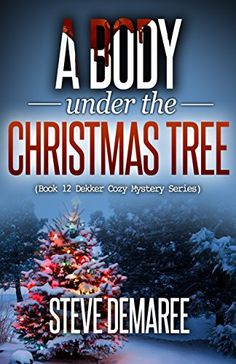 """Read """"A Body under the Christmas Tree Dekker Cozy Mystery Series"""" by Steve Demaree available from Rakuten Kobo. Humor and mishaps abound as one retired detective calls his former partner to see if he will go with him to cut down the. Books To Buy, New Books, Books To Read, Mystery Novels, Mystery Series, Christmas Books, A Christmas Story, Christmas Trees, Reading Challenge"""