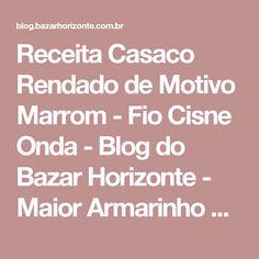 Receita Casaco Rendado de Motivo Marrom - Fio Cisne Onda - Blog do Bazar Horizonte - Maior Armarinho Virtual do Brasil