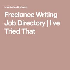 Freelance Writing Job Directory | I've Tried That