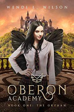 Kindle Oberon Academy Book One: The Orphan Author Wendi Wilson, High Fantasy, Paranormal, Fantasy Books To Read, Got Books, Read Books, Books For Teens, Book Fandoms, Book Authors, Romance Novels