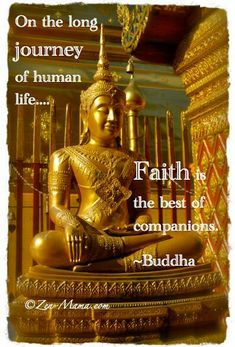 """""""On the long journey of human life, Faith is the Best of Companions."""" ~Buddha ..*"""