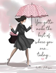 You Gotta Make the Best of Where You Are - Wall Art Print - Motivational Art - Fashion Illustration - Wall Art -- Print Positive Quotes For Life Happiness, Positive Quotes For Women, Positive Vibes, Happy Monday Quotes, Illustration Mode, Portrait Illustration, Art Illustrations, Fashion Illustrations, Girly Quotes