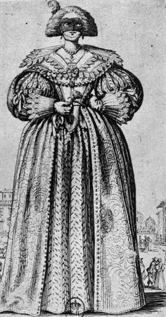 Noble Lady. The lady wears a mask to protect her face, later, in the 1660s, those vizors were fashionable to be worn indoors as well, on evening occasions. Callot, ca. 1625. French mask.jpg (314×600)