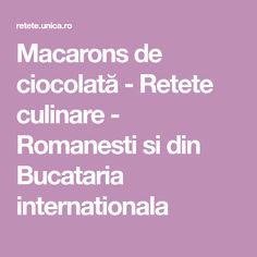 Macarons de ciocolată - Retete culinare - Romanesti si din Bucataria internationala Macarons, Macaroons