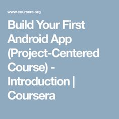 Build Your First Android App (Project-Centered Course) - Introduction   Coursera