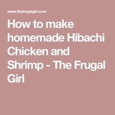 How to make homemade Hibachi Chicken and Shrimp - The Frugal Girl