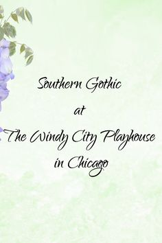 A Fly on the Wall at Southern Gothic at the windy city Playhouse Chicago