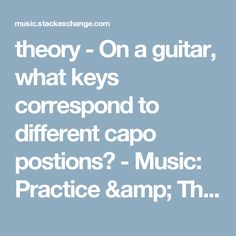 theory - On a guitar, what keys correspond to different capo postions? - Music: Practice & Theory Stack Exchange