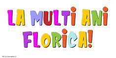 La multi ani, Florica! Birthday Wishes, Paste, Religion, Birthdays, Logos, Anniversaries, Special Birthday Wishes, Logo, Birthday