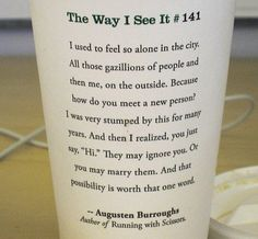 starbucks cups ....leave it to them to come up with the best quote of all time