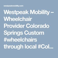 Westpeak Mobility – Wheelchair Provider Colorado Springs Custom #wheelchairs through local #ColoradoSprings #Colorado #local #smallbusiness