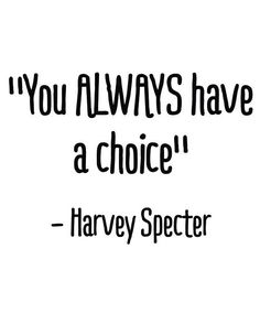 Harvey Specter 🕶 It just matters what choice you make. Great Quotes, Quotes To Live By, Me Quotes, Motivational Quotes, Inspirational Quotes, Remember Quotes, Suits Quotes, Harvey Specter Quotes, Note To Self