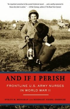 The Paperback of the And If I Perish: Frontline U. Army Nurses in World War II by Evelyn Monahan, Rosemary Neidel-Greenlee Reading Lists, Book Lists, Reading Room, Vintage Nurse, Thing 1, Reading Material, Book Authors, Love Book, So Little Time