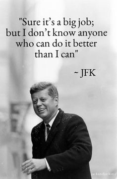 President ~~ John Fitzgerald Kennedy (May 1917 – November In office January 1961 – November Les Kennedy, Robert Kennedy, Jackie Kennedy Quotes, Jfk Quotes, Great Quotes, Inspirational Quotes, Herbert Lom, Jfk Jr, John Fitzgerald