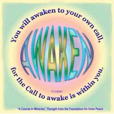 You will awaken to your own call, for the Call to awake is within you. (Emailed to subscribers on Oct. 16, 2011)