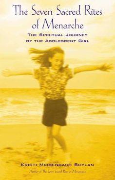 The Seven Sacred Rites of Menarche: The Spiritual Journey of the Adolescent Girl by Kristi Meisenbach Boylan