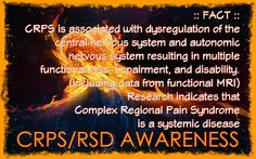crps systemic disease. RSD effects every nervous system especially the sympathetic and autonomic. It resides in the brain, even though you may only have pain in on place. This is why it can spread. It is important to keep your body healthy, your mind in the best possible emotional state with regular counseling and meditation/relaxation to lower your stress. Poster by Rikki Lynn Chronic Migraines, Chronic Pain, Complex Migraine, Complex Regional Pain Syndrome, Generalized Anxiety Disorder, Muscle Spasms, Crps, Central Nervous System, Fibromyalgia