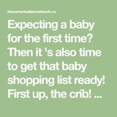 Expecting a baby for the first time? Then it 's also time to get that baby shopping list ready! First up, the crib! Now we know how exciting...
