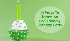 Think green for your next celebration! With a little creative thinking and these tips you can make any gathering more eco-friendly.