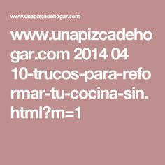 www.unapizcadehogar.com 2014 04 10-trucos-para-reformar-tu-cocina-sin.html?m=1