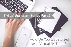 Virtual Assistant Series Part 2: How Do You Get Started as a Virtual Assistant?