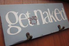 Get Naked Sign. $30.00, via Etsy. In Spiced Wine color for bathroom :)