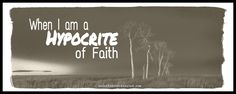 When I am a Hypocrite of Faith: Have you ever had a moment when you made a decision that is hypocritical to what you REALLY believe?