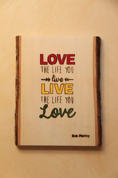 Love The Life You Live, Live The Life You Love: Bob Marley - Wood Burned and Painted Sign - wooden decor on Etsy, $60.00 #bobmarley #lovethelifeyoulive #quotes