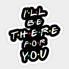 Shop I'll be there for you friends tv show stickers designed by laimutyy as well as other friends tv show merchandise at TeePublic. Cute Laptop Stickers, Bubble Stickers, Meme Stickers, Cool Stickers, Printable Stickers, Macbook Stickers, Frühling Wallpaper, David Crane, Homemade Stickers