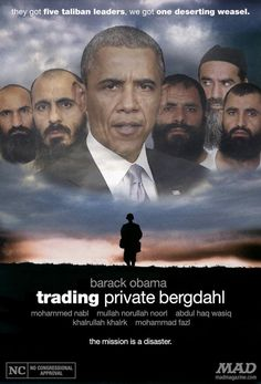 "Wow... MAD Magazine Shreds Obama's Taliban Prisoner Swap. The one-sheet features 5 Taliban soldiers and President Obama with this kicker:  ""They got five Taliban leaders. We got one deserting weasel."""